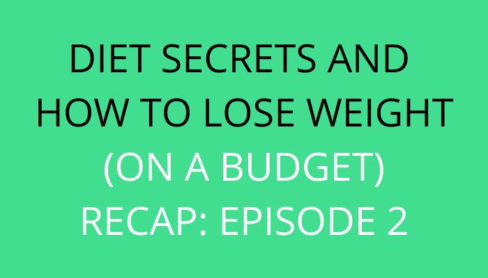 title Diet Secrets And How To Lose Weight (On A Budget): Episode 2 Recap by savelikeabear